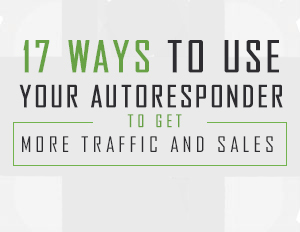 17 Ways To Use Your Autoresponder To Get More Traffic And Sales
