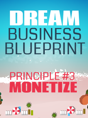 Principle #3 - Monetize