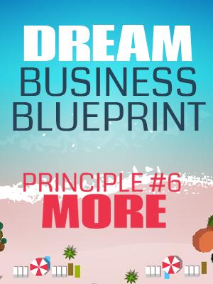 Principle #6 - More